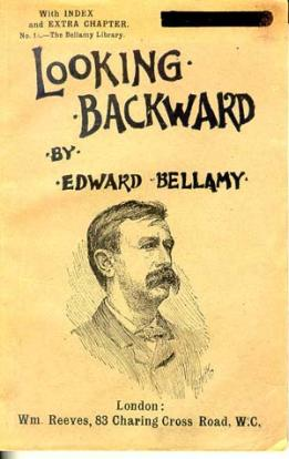 bellamys looking backward By the early 1890s, more than 150 bellamy clubs, devoted to discussing and  implementing the ideas in looking backward, had sprung up in.