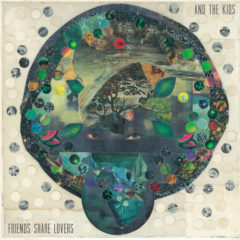 "And The Kids near indie rock graduation on new album ""Friends Share Lovers"""