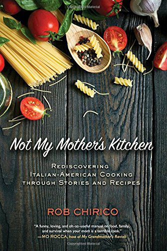 Review: Not My Mother's Kitchen, a cookbook by Rob Chirico
