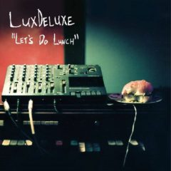 "LuxDeluxe Delivers with New Album ""Let's Do Lunch"""
