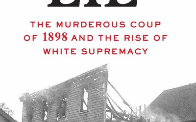 """A horrifyingchapter from U.S.history:""""Wilmington's Lie"""" details white supremacist attackon African Americans in 1898"""
